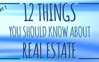 12 Things You Should Know About Real Estate: Part 1