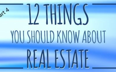 12 Things You Should Know About Real Estate: Part 4
