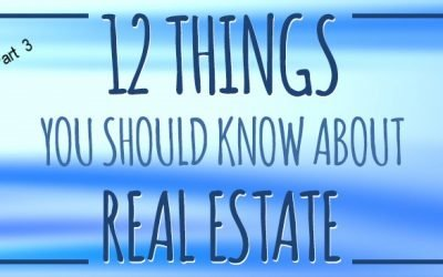 12 Things You Should Know About Real Estate: Part 3